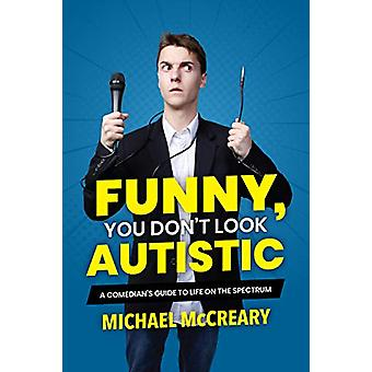 Funny - You Don't Look Autistic - A Comedian's Guide to Life on the Sp