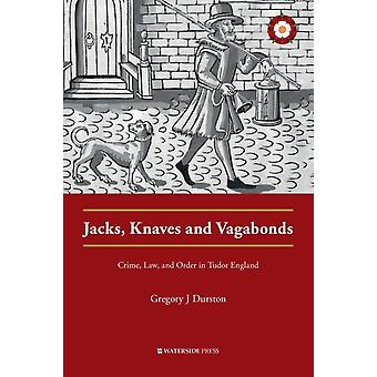 Jacks Knaves and Vagabonds  Crime Law and Order in Tudor England by Gregory J Durston