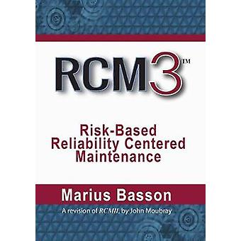 Rcm3: Risk-Based Reliability Centered Maintenance