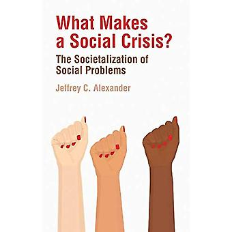 What Makes a Social Crisis?: The Societalization� of Social Problems