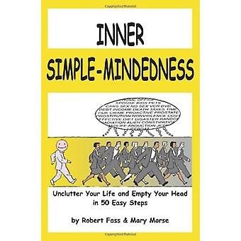 Inner Simple-Mindedness - Unclutter Your Life and Empty Your Head in 5