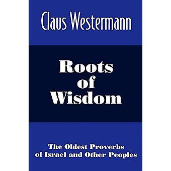 Roots of Wisdom - I proverbi più antichi di Israele e altri popoli di C