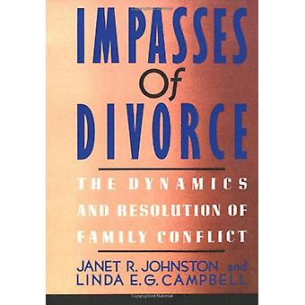 Impasses Of Divorce - The Dynamics and Resolution of Family Conflict b