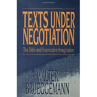 Texts Under Negotiation - Bible and Postmodern Imagination by Walter B