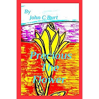 Precious The Flower by John C Burt - 9781364099176 Book