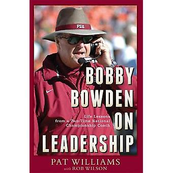 Bobby Bowden on Leadership - Life Lessons from a Two-Time National Cha