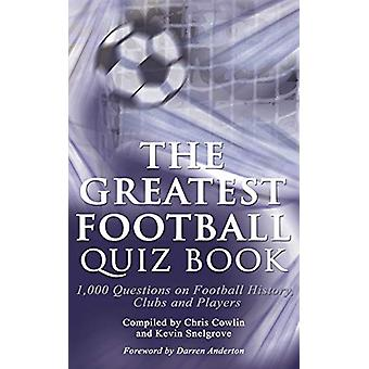 The Greatest Football Quiz Book by Chris Cowlin - 9781910295038 Book