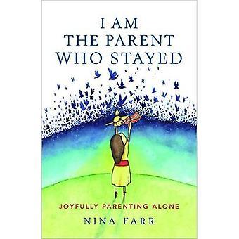 I am the Parent Who Stayed Joyfully parenting alone