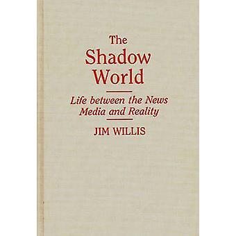 De schaduw wereld leven tussen de nieuwsmedia en de realiteit door Willis & William James