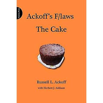 Ackoffs FLaws the Cake by Ackoff & Russell L.