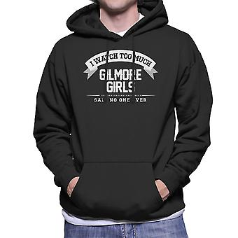 I Watch Too Much Gilmore Girls Said No One Ever Men's Hooded Sweatshirt