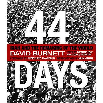 44 Days - Iran and the Remaking of the World by David Burnett - 978142