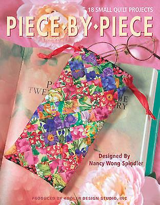 Piece by Piece 18 Small Quilt Projects by Kooler Design Studio - 9781