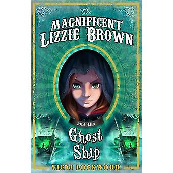 The Magnificent Lizzie Brown and the Ghost Ship by Vicki Lockwood - E