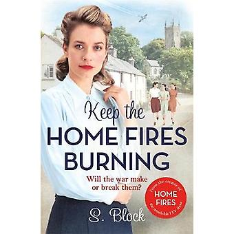 Keep the Home Fires Burning - A heart-warming wartime saga by S. Block