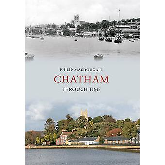 Chatham Through Time by Philip MacDougall - 9781848686359 Book