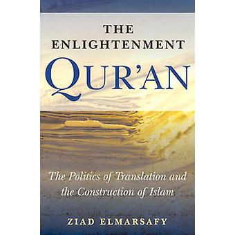 The Enlightenment Qur'an - The Politics of Translation and the Constru