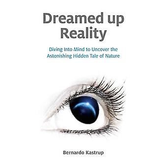 Dreamed Up Reality - Diving into Mind to Uncover the Astonishing Hidde