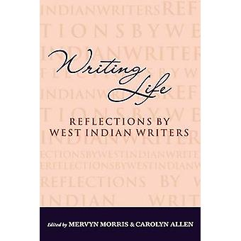 Writing Life - Reflections by West Indian Writers by Mervyn Morris - C