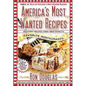 America's Most Wanted recepten: heerlijke recepten uit van uw gezin favoriete Restaurants
