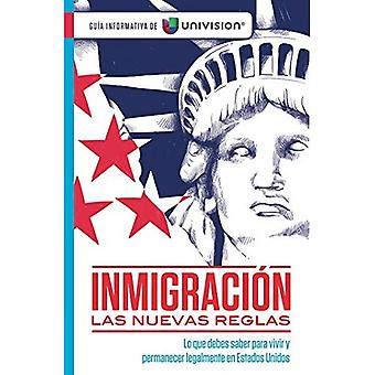 Inmigracion. Las Nuevas Reglas. Guia de Univision / Immigration. the New Rules. a Guide by Univision