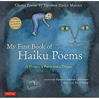 My First Book of Haiku Poems: A Picture, a Poem and a Dream; Classic Poems� by Japanese Haiku Masters:� Bilingual English and Japanese text