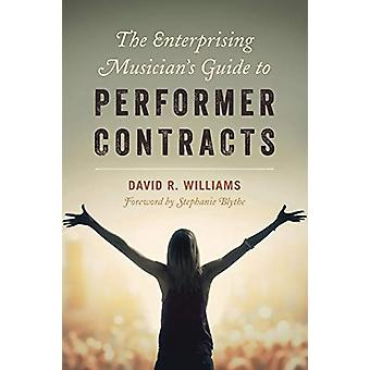 The Enterprising Musician's Guide to Performer Contracts by David R.