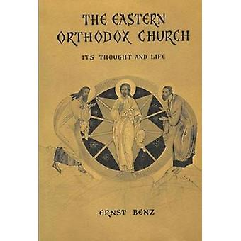 The Eastern Orthodox Church Its Thought and Life by Benz & Ernst
