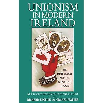 Unionism in Modern Ireland  New Perspectives on Politics and Culture by English & R.