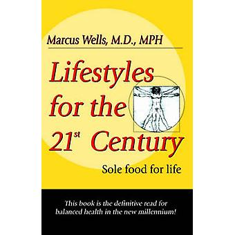 Lifestyles for the 21st Century Sole Food for the Body by Wells & M. D. Marcus