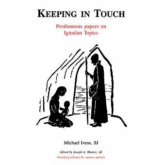 Keeping in Touch Posthumous Papers on Ignatian Topics by Ivens & Sj Michael