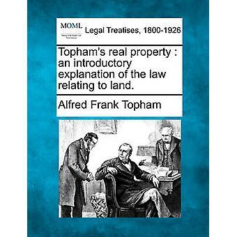 Tophams Immobilien eine einleitende Erklärung des Gesetzes in Bezug auf Land. von Topham & Alfred Frank