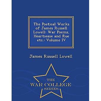 Den poetiska verk av James Russell Lowell kriget dikter styvmorsviol och Rue etc. Volym IV Krigshögskolan serien av Lowell & James Russell