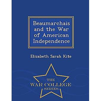 Beaumarchais and the War of American Independence  War College Series by Kite & Elizabeth Sarah