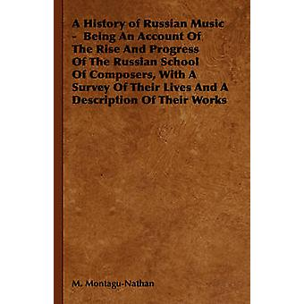 A History of Russian Music   Being An Account Of The Rise And Progress Of The Russian School Of Composers With A Survey Of Their Lives And A Description Of Their Works by MontaguNathan & M.