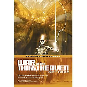 War of the Third Heaven Book 3 of the Godspeak Chronicles by Coniglio & John V.