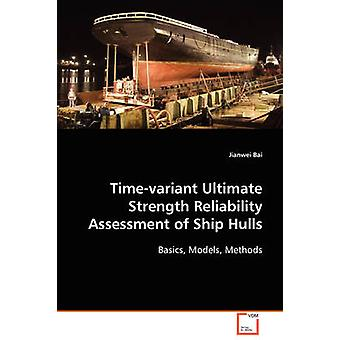 Timevariant Ultimate Strength Reliability Assessment of Ship Hulls by Bai & Jianwei