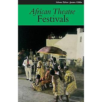 African Theatre 11 - Festivals by Martin Banham - 9781847010575 Book