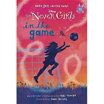Never Girls #12 - In the Game (Disney - The Never Girls) by Kiki Thorpe