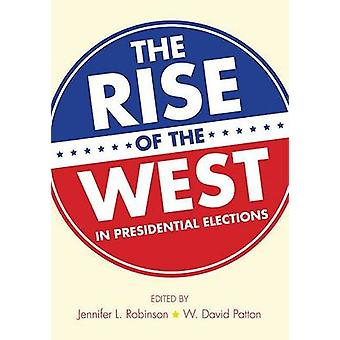 The Rise of the West in Presidential Elections by Jennifer L Robinson