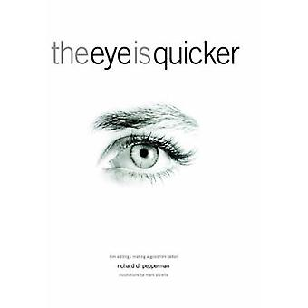The Eye is Quicker - Film Editing Making a Good Film Better by Richard