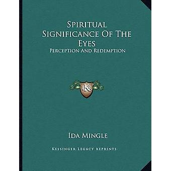 Spiritual Significance of the Eyes - Perception and Redemption by Ida