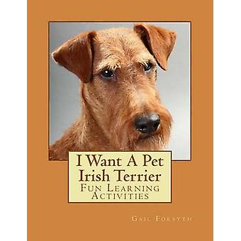 I Want a Pet Irish Terrier - Fun Learning Activities by Gail Forsyth -
