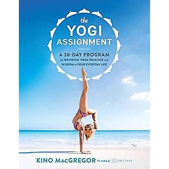 The Yogi Assignment - A 30-Day Program for Bringing Yoga Practice and