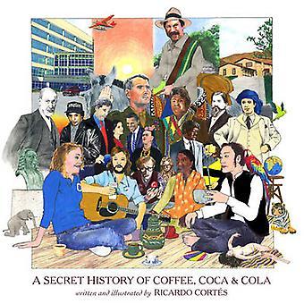 A Secret History of Coffee - Coca & Cola by Ricardo Cortes - 97816177