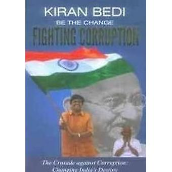 Be the Change 'Fighting Corruption' - The Crusade Against Corruption -