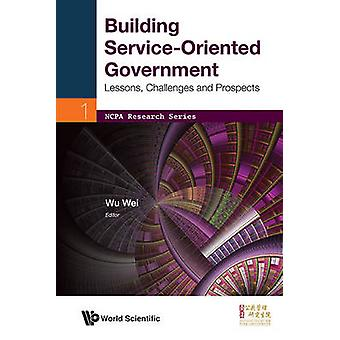 Building Service-Oriented Government - Lessons - Challenges and Prospe