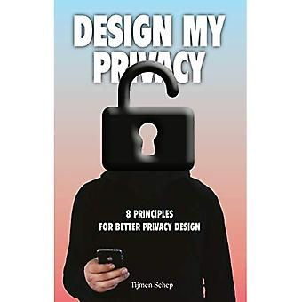 Design My Privacy: 8 Principles for Better Privacy Design