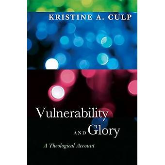 Vulnerability and Glory - A Theological Account by Kristine A. Culp -