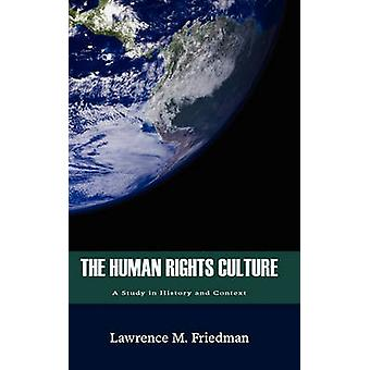 The Human Rights Culture A Study in History and Context by Friedman & Lawrence M.